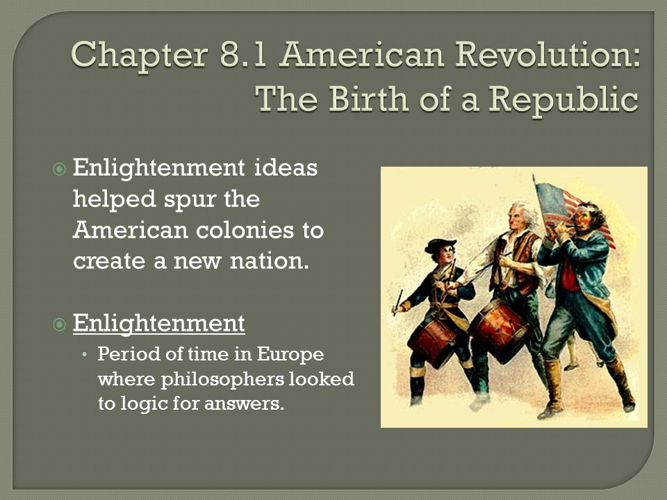  Enlightenment ideas helped spur the American colonies to create a new nation.