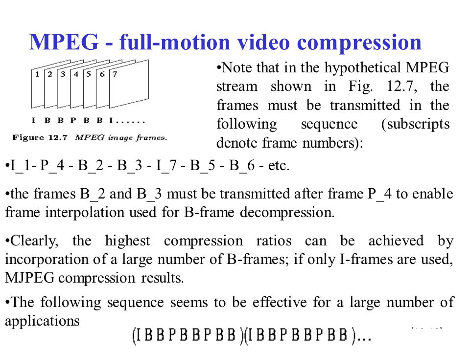MPEG - full-motion video compression Note that in the hypothetical MPEG stream shown in Fig.
