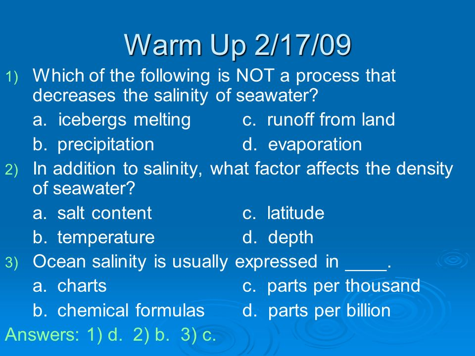 Warm Up 2/17/09 1) 1) Which of the following is NOT a process that decreases the salinity of seawater.