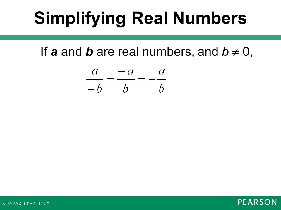 If a and b are real numbers, and b  0, Simplifying Real Numbers