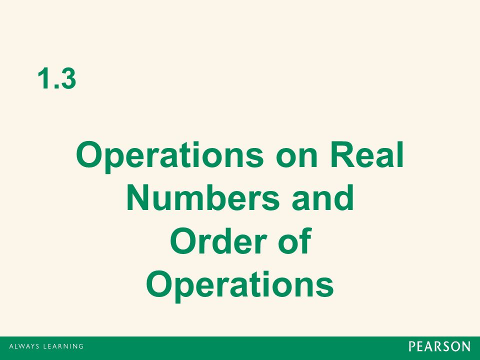 1.3 Operations on Real Numbers and Order of Operations