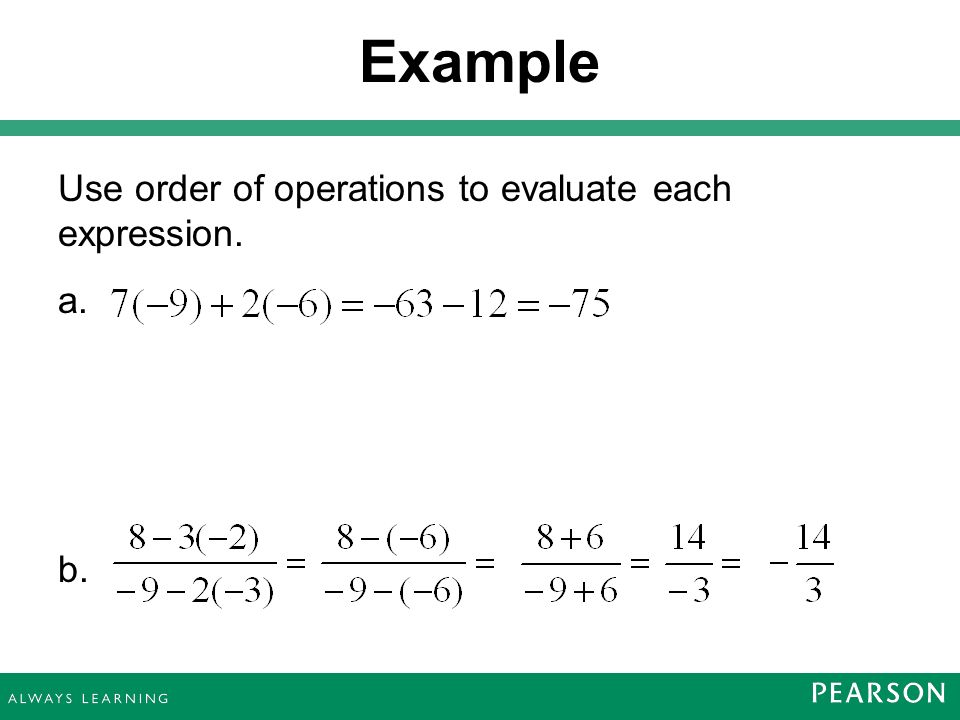 Use order of operations to evaluate each expression. a. b. Example