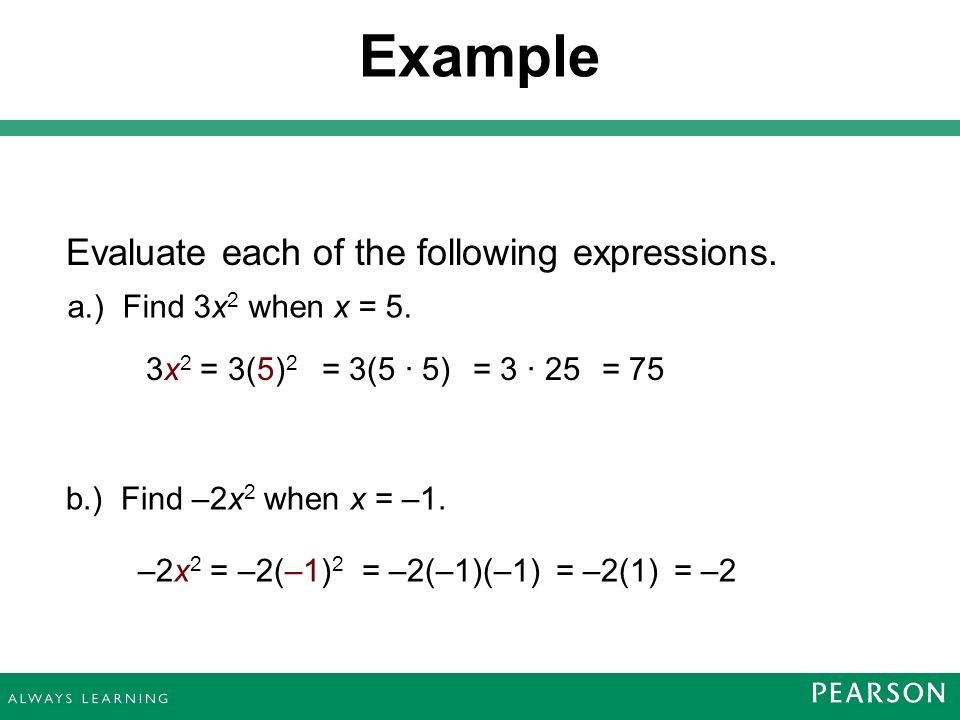 Evaluate each of the following expressions. Example a.) Find 3x 2 when x = 5.