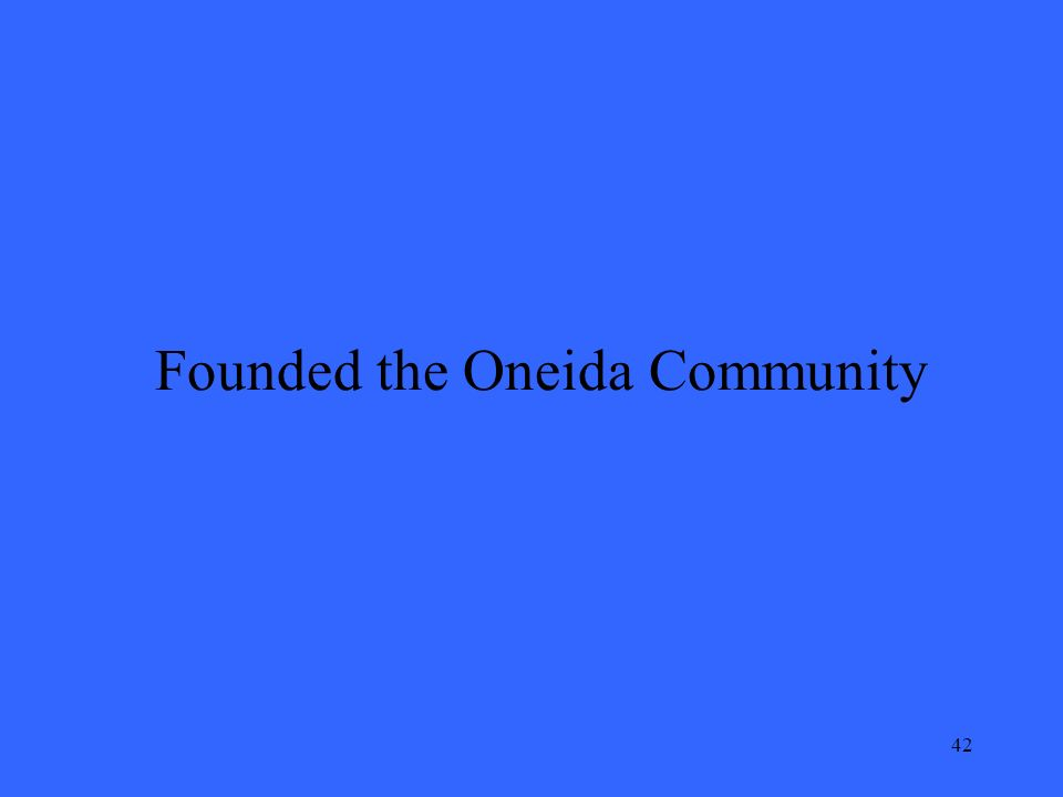 42 Founded the Oneida Community