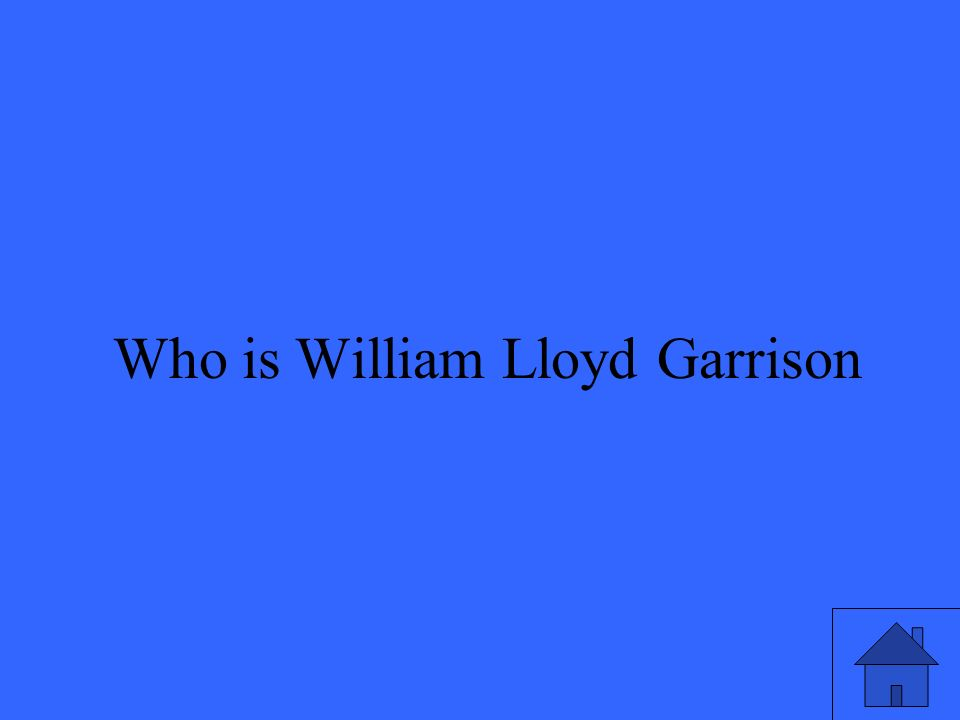 49 Who is William Lloyd Garrison