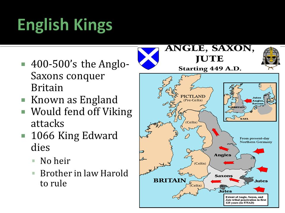  's the Anglo- Saxons conquer Britain  Known as England  Would fend off Viking attacks  1066 King Edward dies  No heir  Brother in law Harold to rule