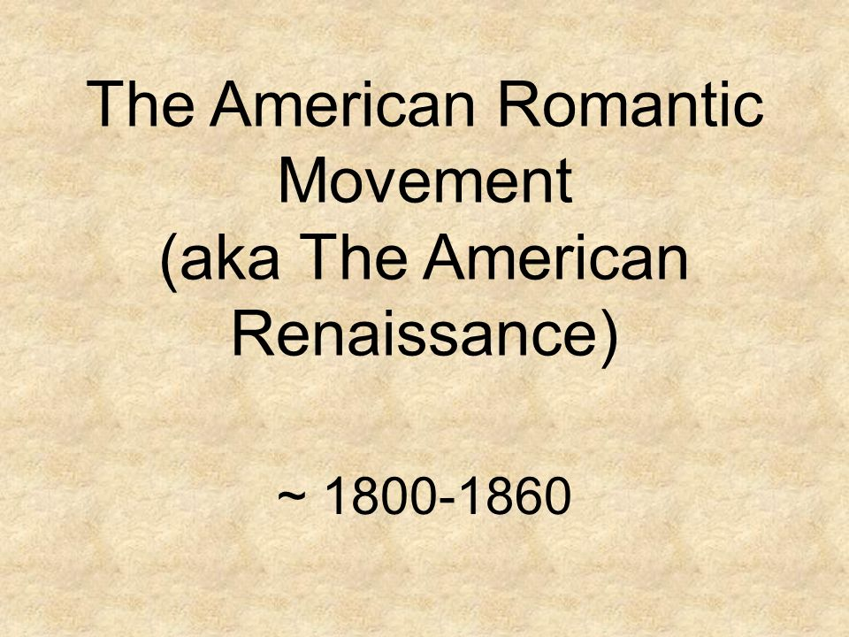The American Romantic Movement (aka The American Renaissance) ~