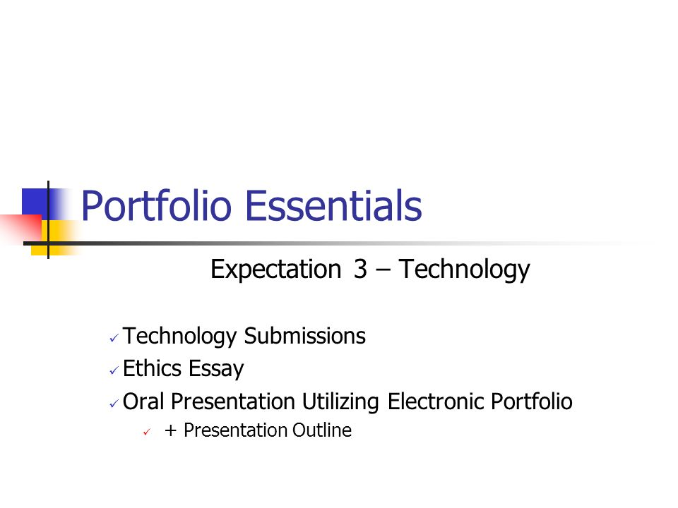 portfolio essentials expectation technology technology  1 portfolio essentials expectation 3 technology technology submissions ethics essay oral presentation utilizing electronic portfolio presentation