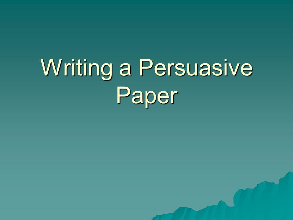 Persuasive Paper...?