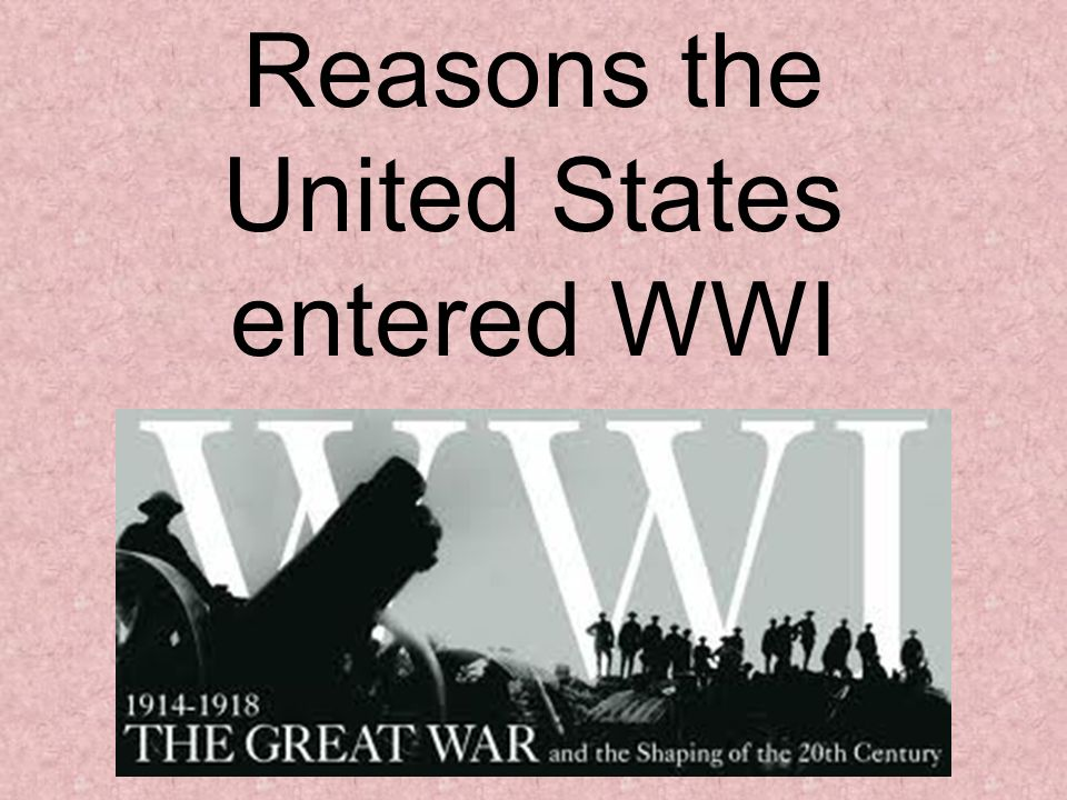 Reasons the United States entered WWI. America's Background WWI ...
