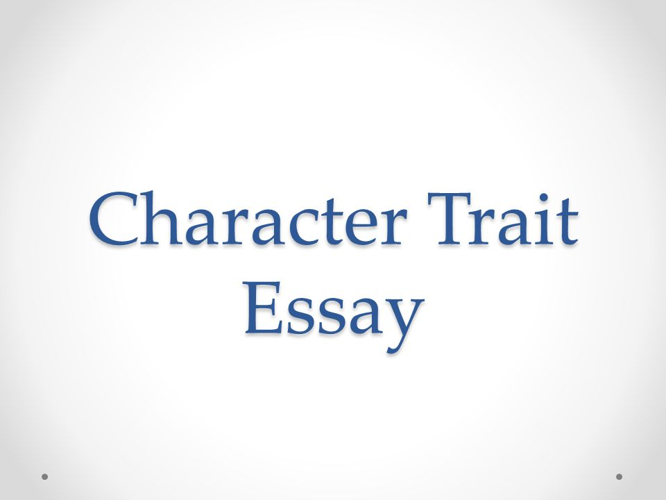 character traits american essay This essay about character contains information about its peculiarities and traits, types of temperament and its influence on people's behavior previously we discussed virtual reality and its necessity today i am going to introduce you a characterization essay.