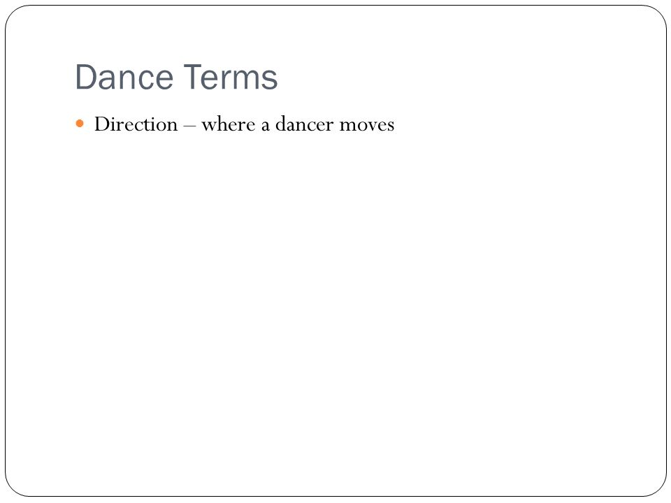 Dance Terms Direction – where a dancer moves