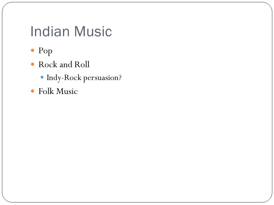 Indian Music Pop Rock and Roll Indy-Rock persuasion Folk Music