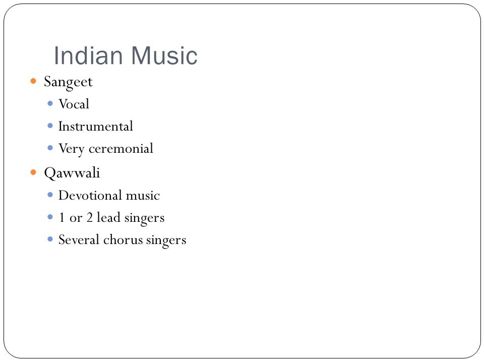 Indian Music Sangeet Vocal Instrumental Very ceremonial Qawwali Devotional music 1 or 2 lead singers Several chorus singers