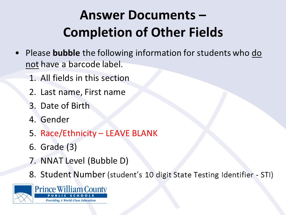 Answer Documents – Completion of Other Fields Please bubble the following information for students who do not have a barcode label.