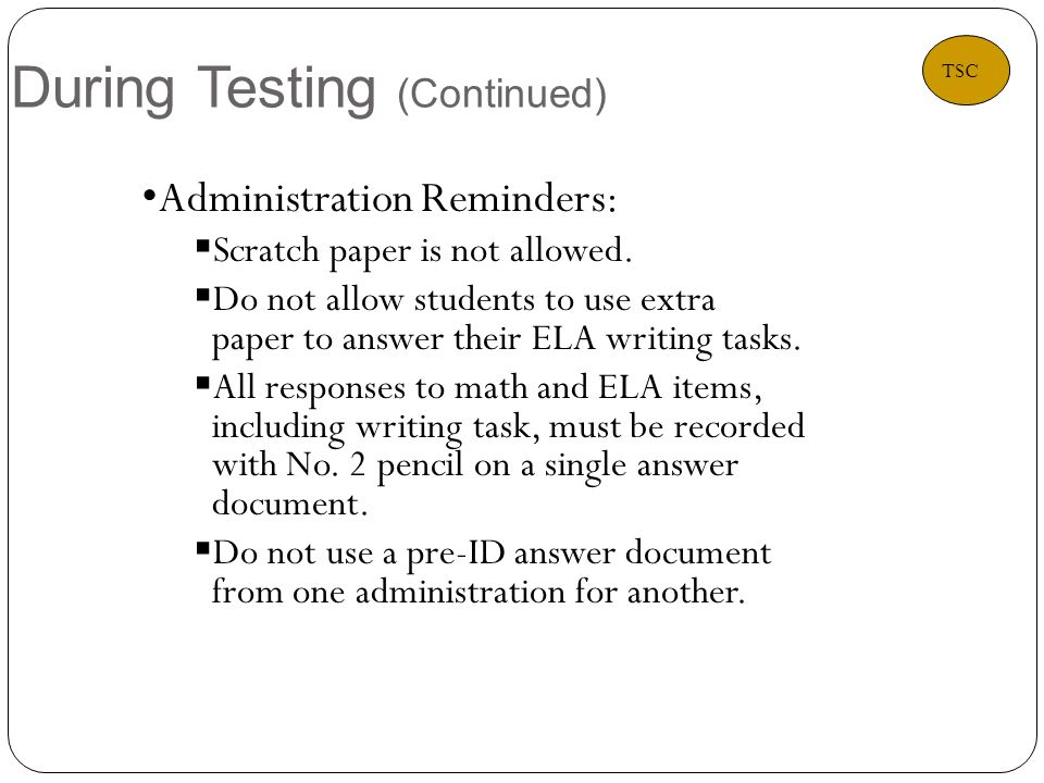 During Testing (Continued) 19 Administration Reminders:  Scratch paper is not allowed.