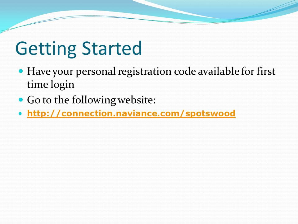 Getting Started Have your personal registration code available for first time login Go to the following website: