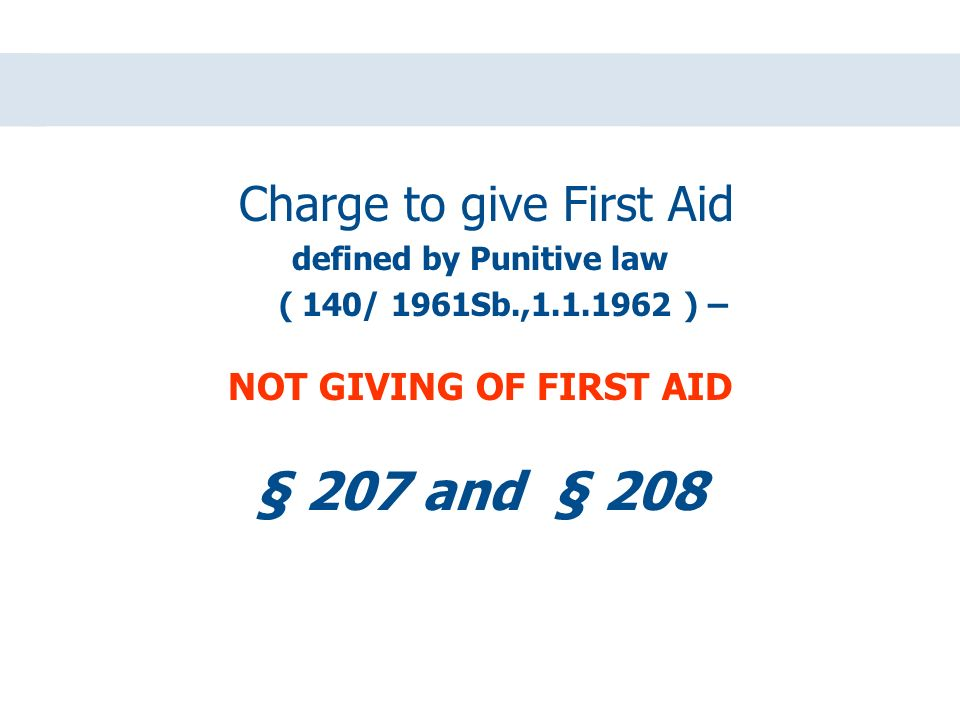 Charge to give First Aid defined by Punitive law ( 140/ 1961Sb., ) – NOT GIVING OF FIRST AID § 207 and § 208