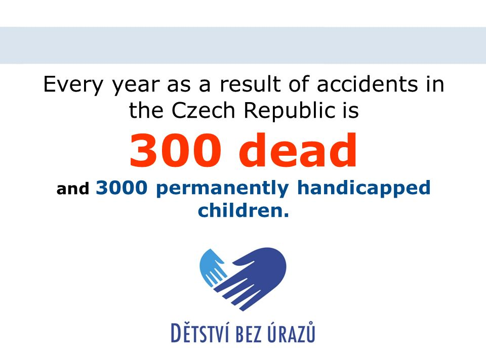 Every year as a result of accidents in the Czech Republic is 300 dead and 3000 permanently handicapped children.