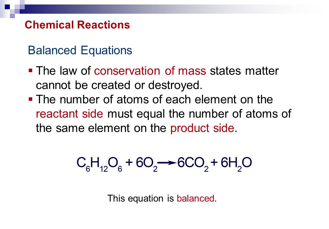 Balanced Equations  The law of conservation of mass states matter cannot be created or destroyed.