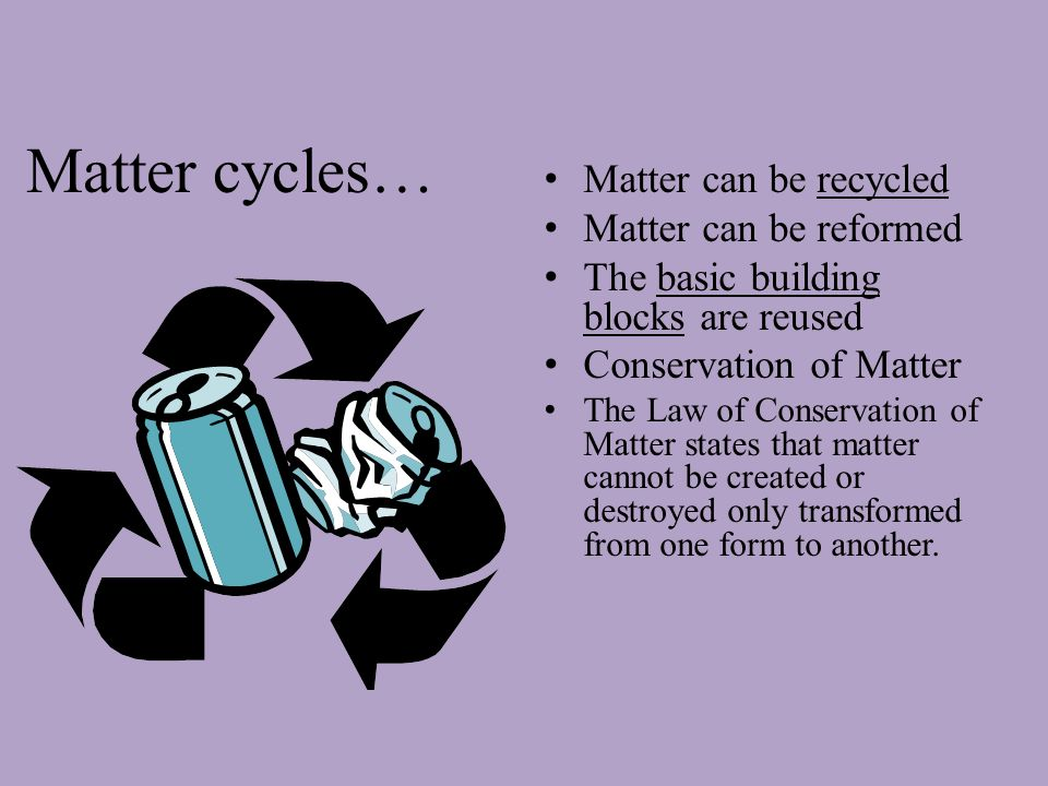Matter is recycled in ecosystems.