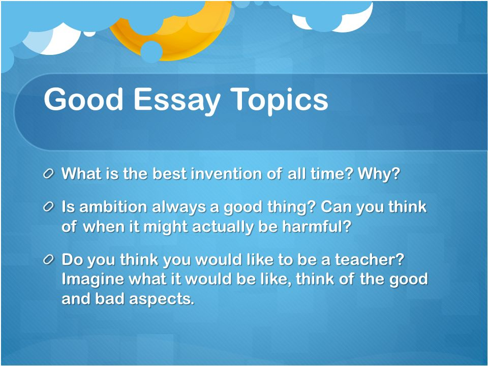writing an effective essay topic sentence opening sentence that  5 good essay topics