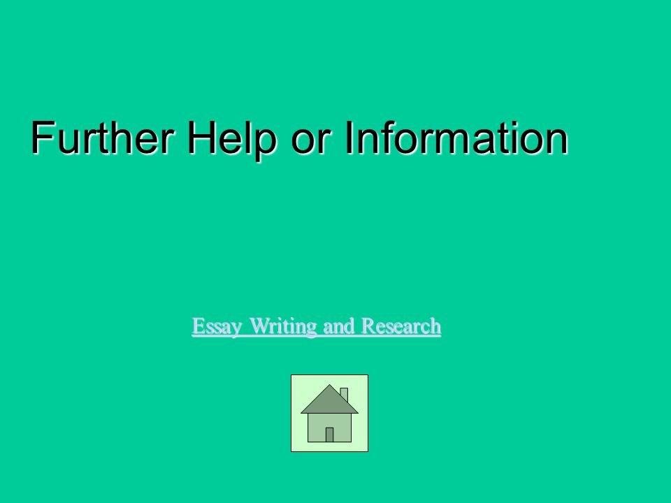 Further Help or Information Essay Writing and Research Essay Writing and Research