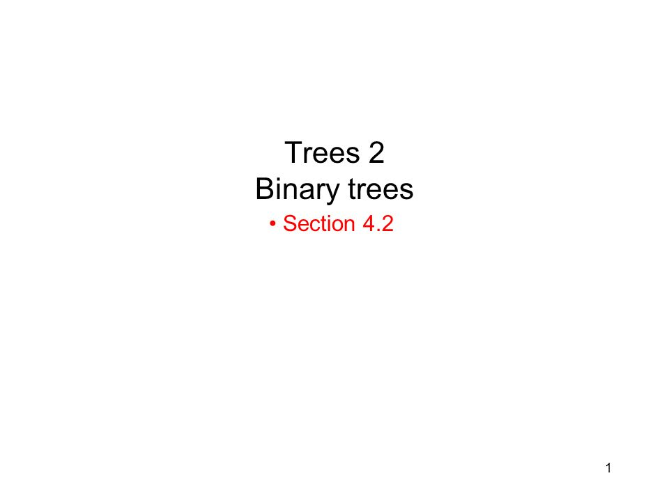 1 Trees 2 Binary trees Section 4.2