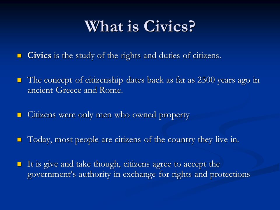 What is Civics? Civics is the study of the rights and duties of citizens. Civics is the study of the rights and duties of citizens. The concept of cit