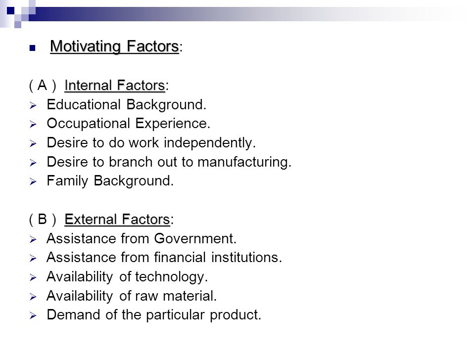Motivating Factors Motivating Factors : Internal Factors ( A ) Internal Factors:  Educational Background.  Occupational Experience.  Desire to do w