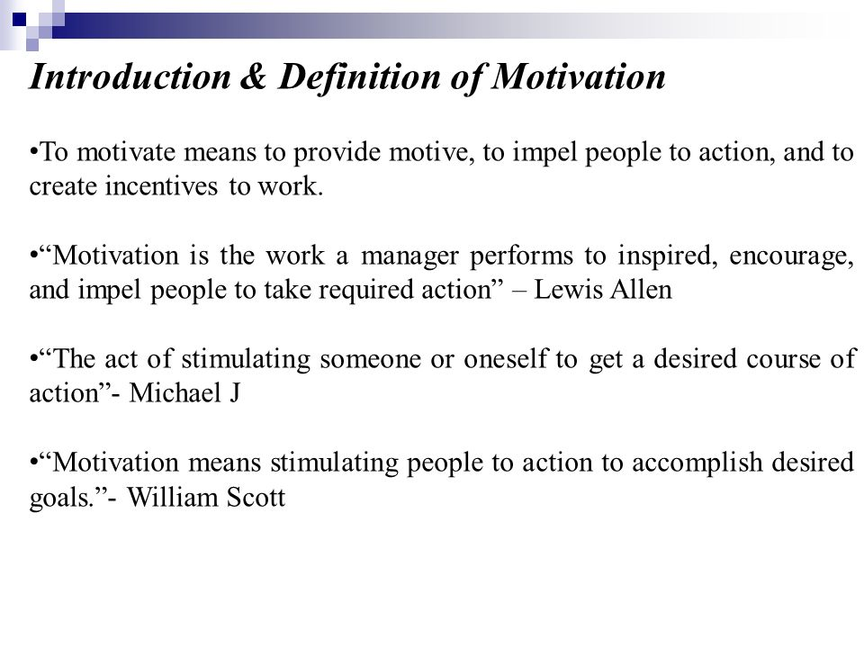 "Introduction & Definition of Motivation To motivate means to provide motive, to impel people to action, and to create incentives to work. ""Motivation"