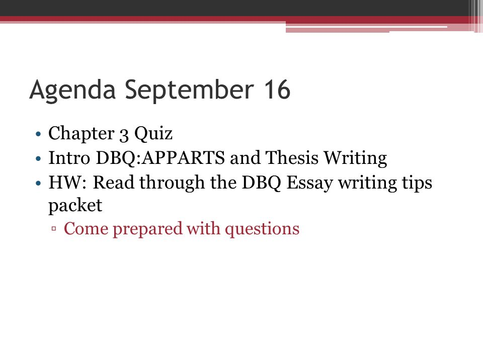 1 Agenda September 16 Chapter 3 Quiz Intro DBQ:APPARTS And Thesis Writing  HW: Read Through The DBQ Essay Writing Tips Packet ▫Come Prepared With  Questions