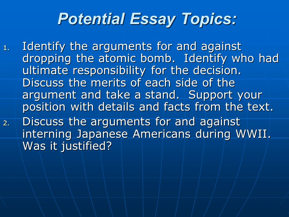 potential essay topics identify the arguments for and against  potential essay topics 1 identify the arguments for and against dropping the atomic bomb