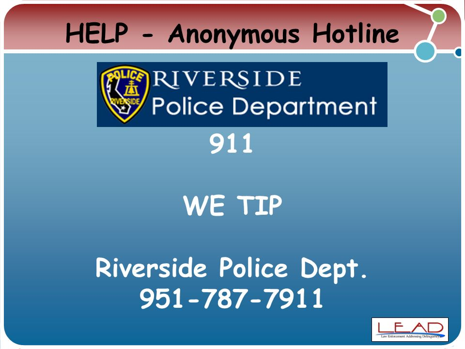 HELP - Anonymous Hotline 911 WE TIP Riverside Police Dept. 951-787-7911