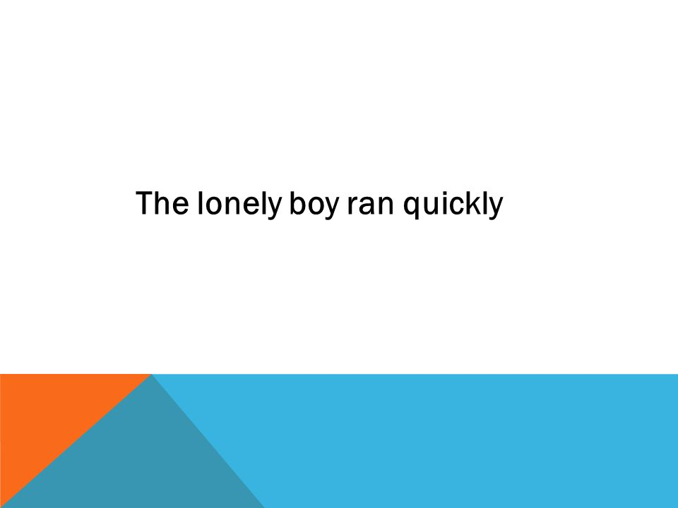 The lonely boy ran quickly
