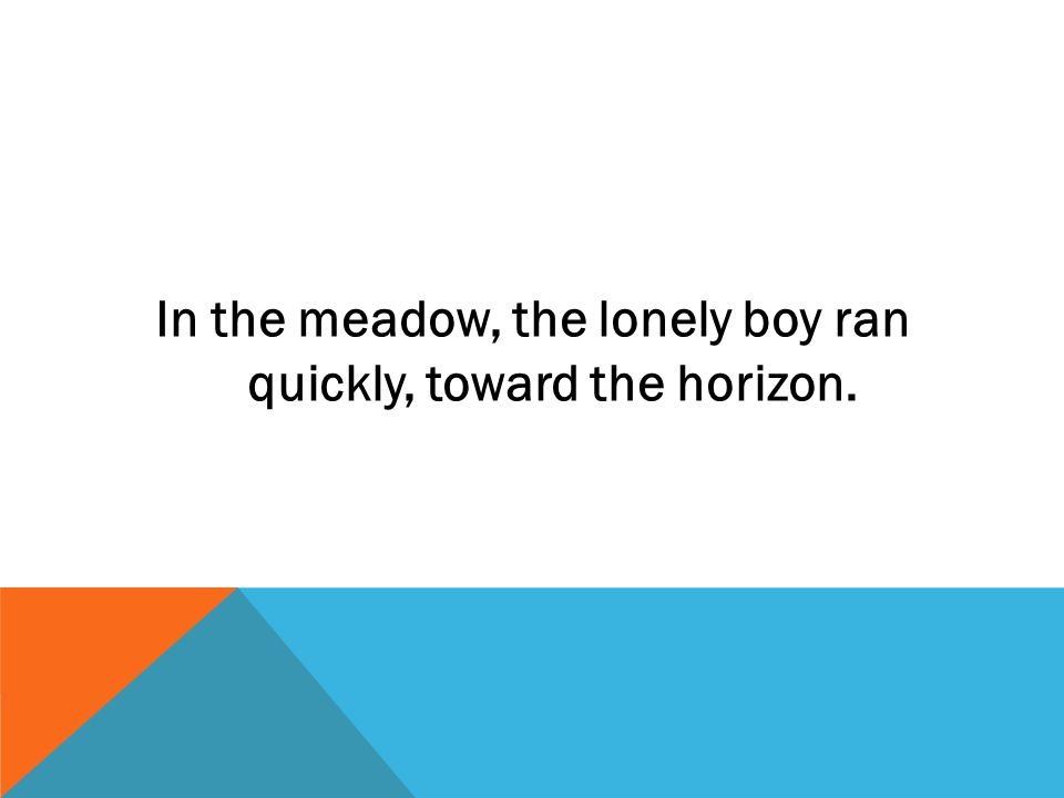 In the meadow, the lonely boy ran quickly, toward the horizon.