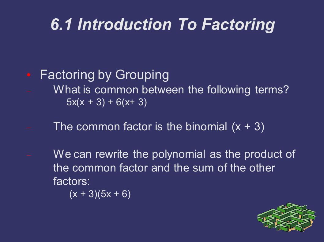 6.1 Introduction To Factoring Factoring by Grouping  What is common between the following terms.
