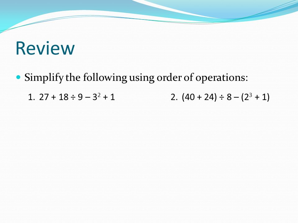 Review Simplify the following using order of operations: ÷ 9 – ( ) ÷ 8 – ( )