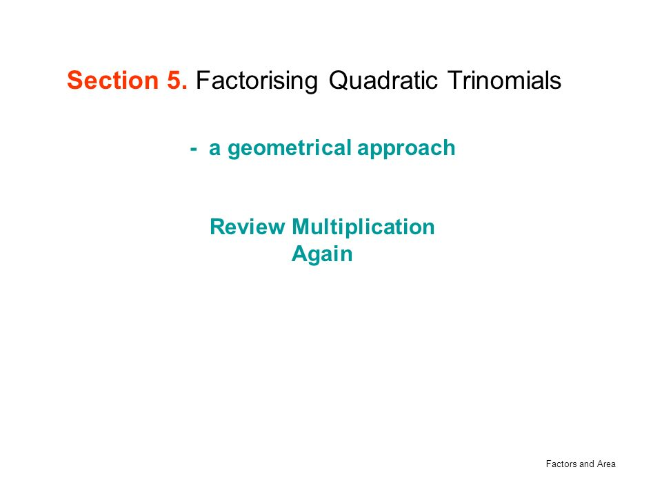 Factors and Area - a geometrical approach Review Multiplication Again Section 5.