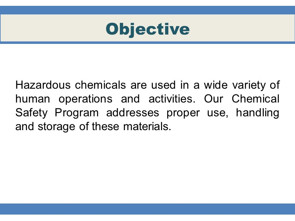 Objective Hazardous chemicals are used in a wide variety of human operations and activities.