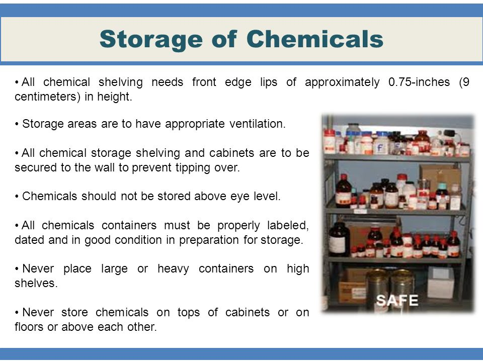 Storage of Chemicals Storage areas are to have appropriate ventilation.