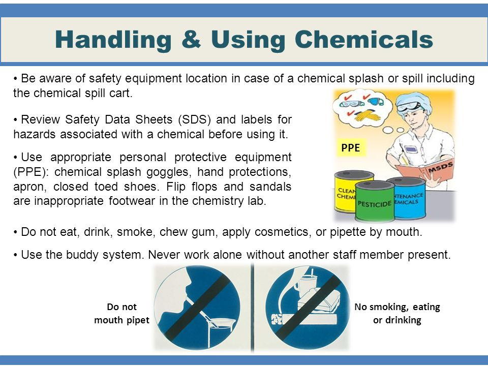 Handling & Using Chemicals Be aware of safety equipment location in case of a chemical splash or spill including the chemical spill cart.