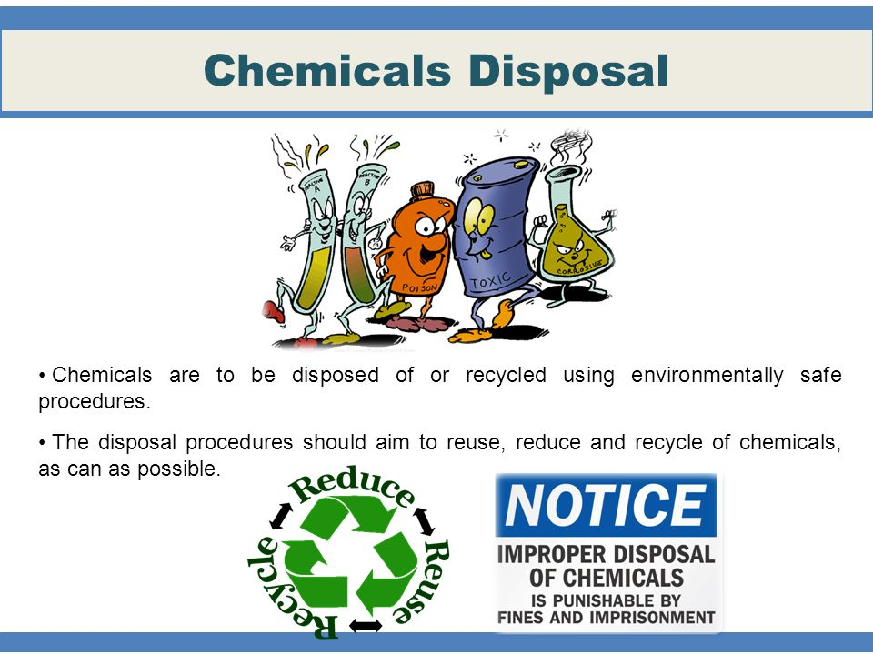 Chemicals Disposal Chemicals are to be disposed of or recycled using environmentally safe procedures.