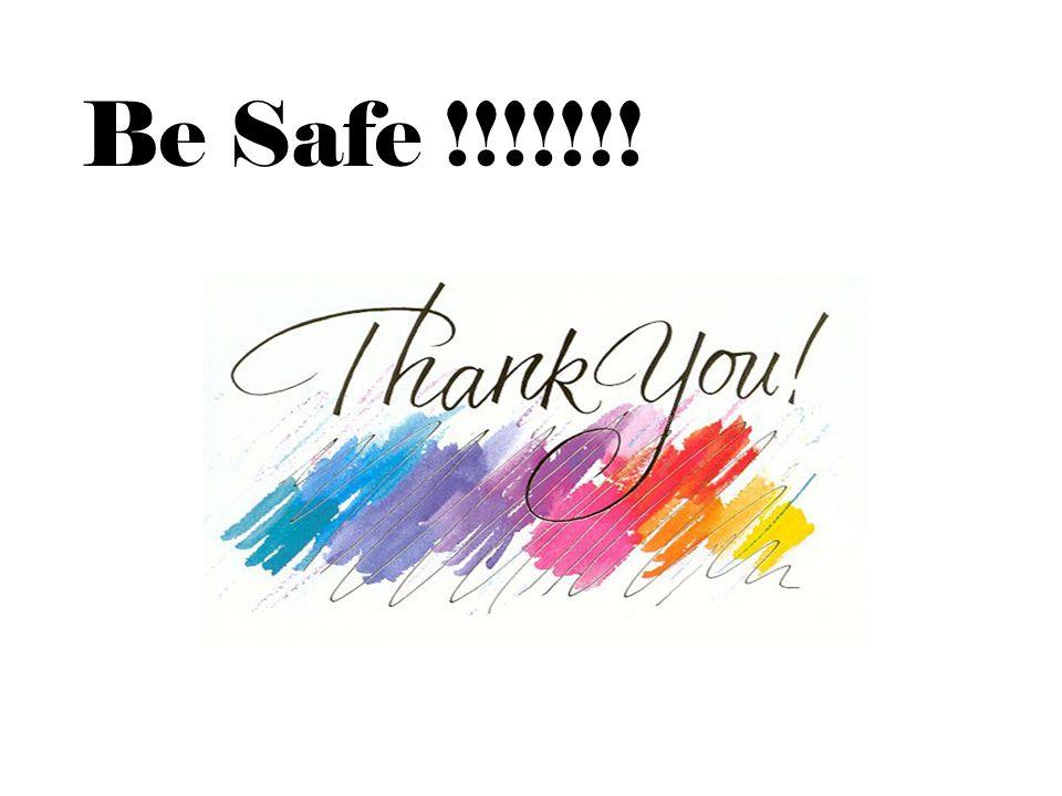 Be Safe !!!!!!!
