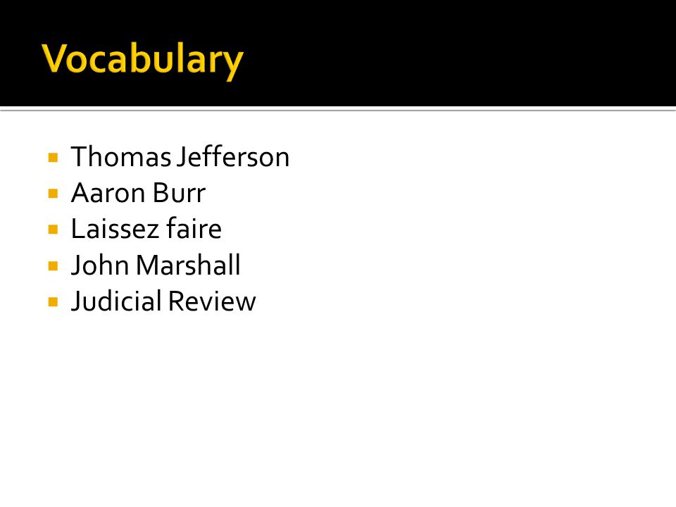  Thomas Jefferson  Aaron Burr  Laissez faire  John Marshall  Judicial Review