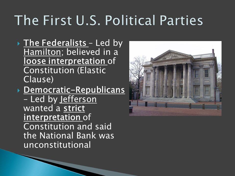democratic republicans and federalists interpretation of The democratic-republican party is an and a strict interpretation of with the federalists the democratic-republicans believed in.