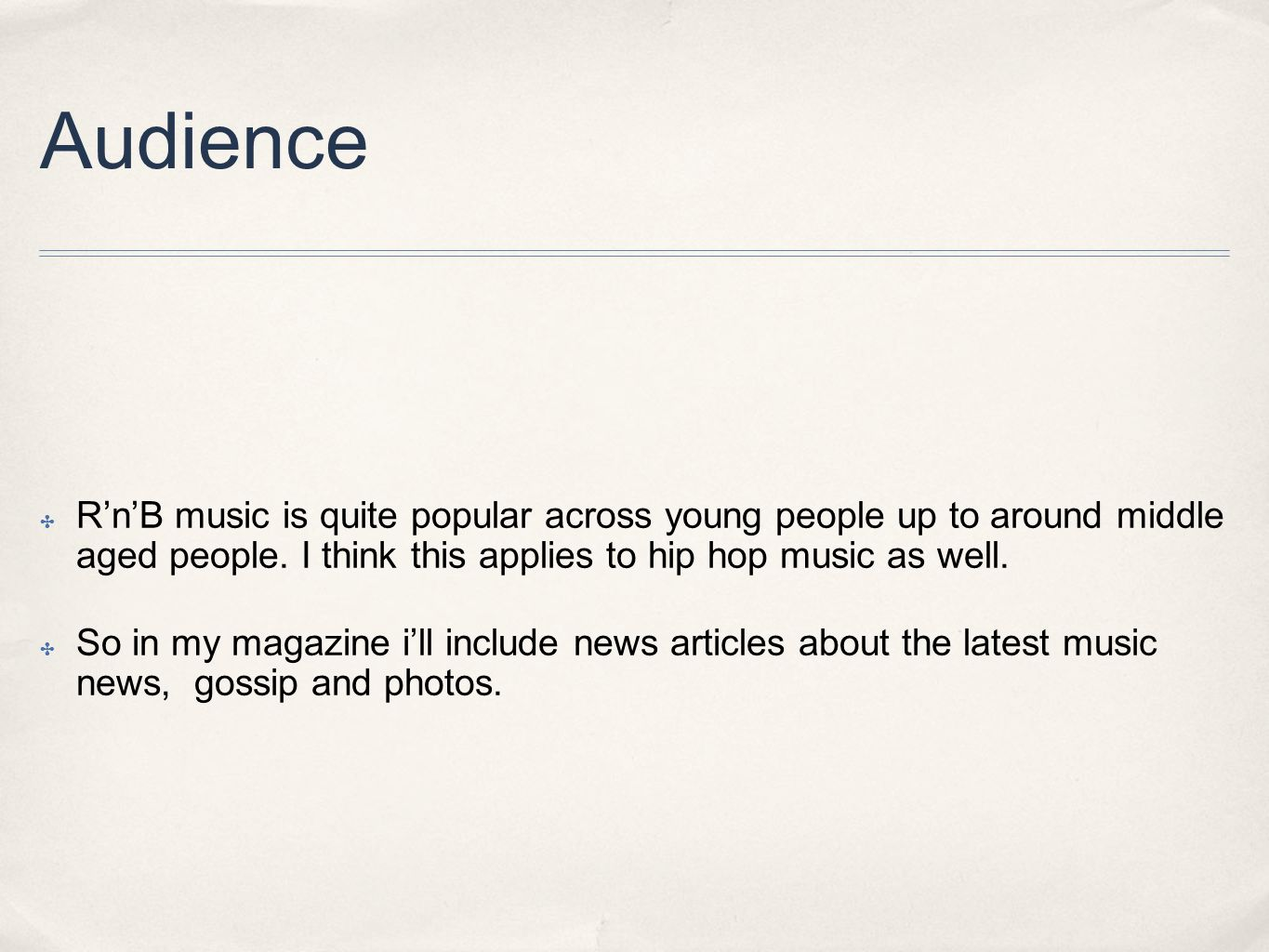 Audience ✤ R'n'B music is quite popular across young people up to around middle aged people.