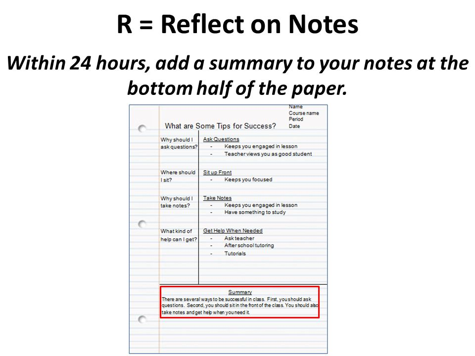 R = Reflect on Notes Within 24 hours, add a summary to your notes at the bottom half of the paper.