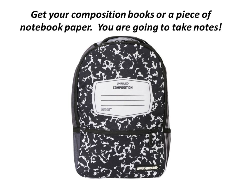 Get your composition books or a piece of notebook paper. You are going to take notes!
