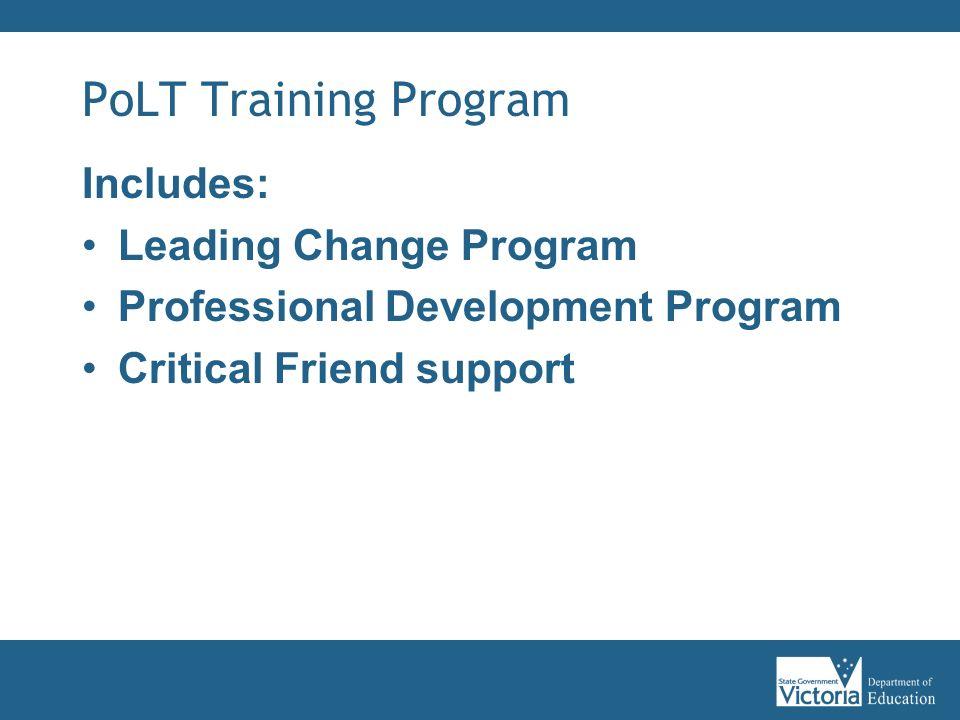 PoLT Training Program Includes: Leading Change Program Professional Development Program Critical Friend support